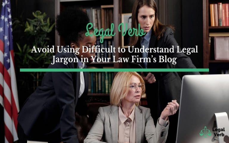 Avoid Using Difficult to Understand Legal Jargon in Your Law Firm's Blog 1